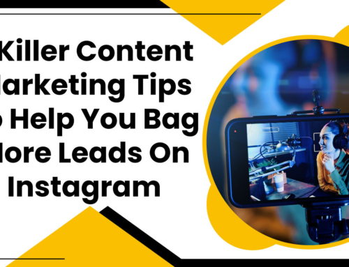 7 Killer Content Marketing Tips To Help You Bag More Leads On Instagram